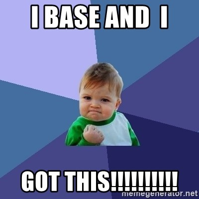 Success Kid - I BASE AND  I  GOT THIS!!!!!!!!!!