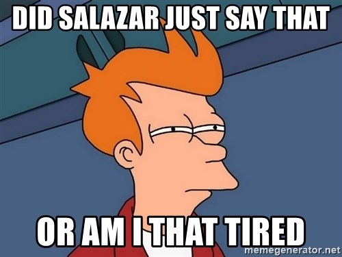 Futurama Fry - did salazar just say that or am i that tired