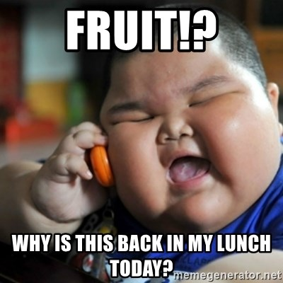 fat chinese kid - FRUIT!? Why is this back in my lunch today?