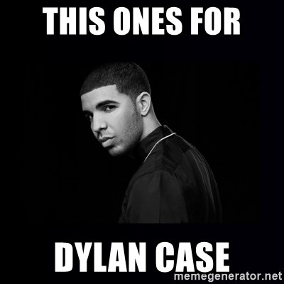 DRAKE - this ones for  dylan case
