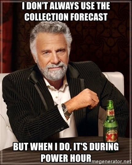The Most Interesting Man In The World - I don't always use the collection forecast but when I do, it's during power hour