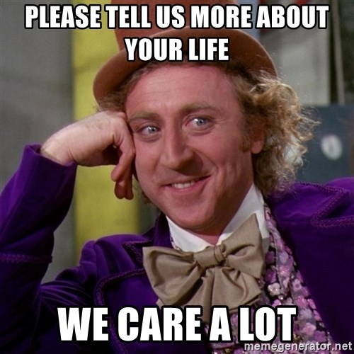 Willy Wonka - please tell us more about your life we care a lot