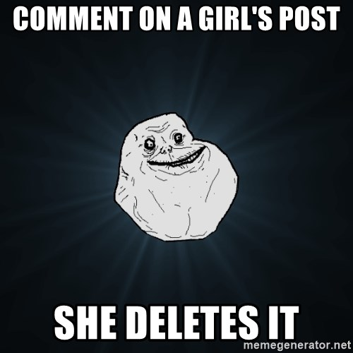Forever Alone - Comment on a girl's post She deletes it