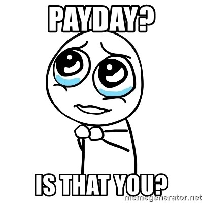 pleaseguy  - Payday? is that you?
