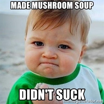 Victory Baby - Made mushroom soup Didn't suck