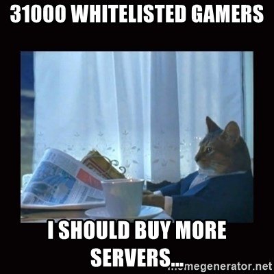 i should buy a boat cat - 31000 Whitelisted gamers I should buy more servers...