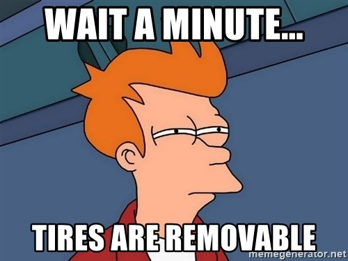 Futurama Fry - Wait a minute... tires are removable