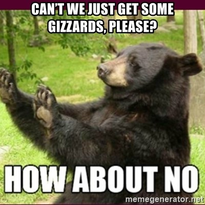 How about no bear - Can't we just get some gizzards, please?