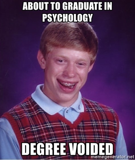 Bad Luck Brian - About to Graduate in Psychology Degree Voided