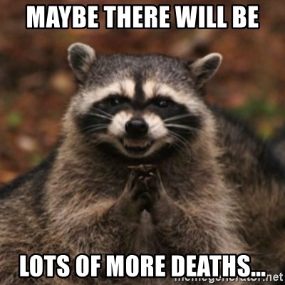 evil raccoon - Maybe there will be lots of more deaths...