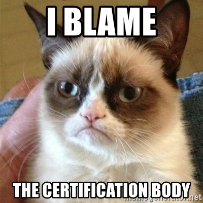 Grumpy Cat  - I BLAME THE CERTIFICATION BODY