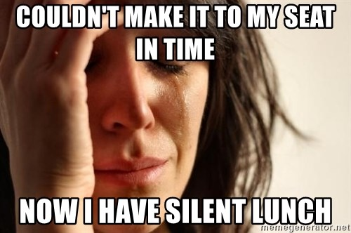 First World Problems - Couldn't make it to my seat in time Now I have silent lunch