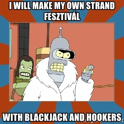 Blackjack and hookers bender - I Will make my own strand fesztivál with Blackjack and hookers