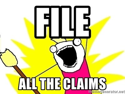 X ALL THE THINGS - FILE ALL THE CLAIMS