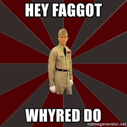 Stereotypical Corps Guy - Hey faggot Whyred do