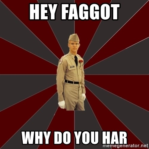Stereotypical Corps Guy - Hey faggot Why do you har