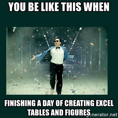 Gangnam style psy - You be like this when finishing a day of creating Excel tables and figures