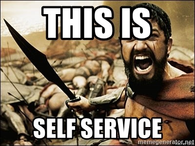 This Is Sparta Meme - THIS IS  SELF SERVICE