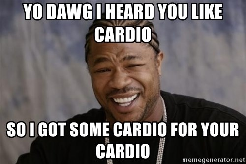 xzibit-yo-dawg - Yo dawg I heard you like cardio So I got some cardio for your cardio