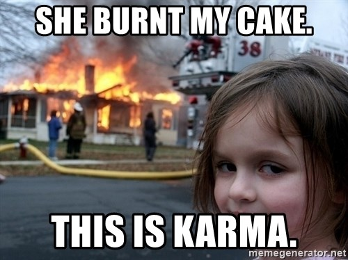 Disaster Girl - She burnt my cake. This is karma.