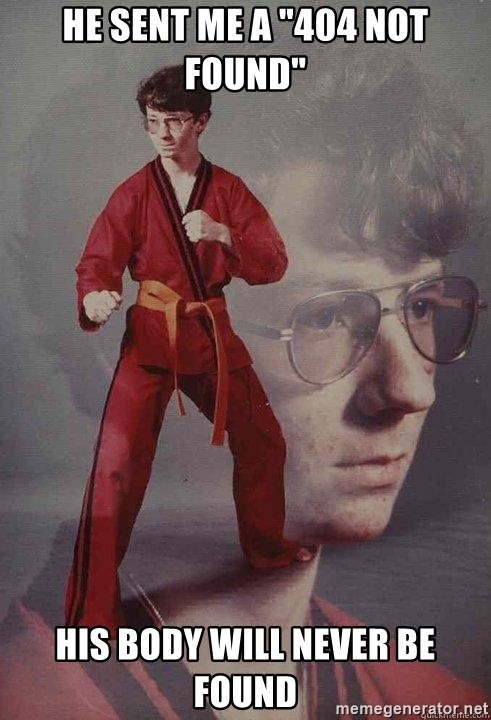 """Karate Kyle - he sent me a """"404 Not Found"""" his body will never be found"""