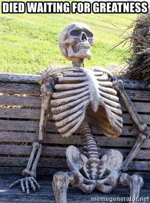 Waiting Skeleton - Died waiting for greatness
