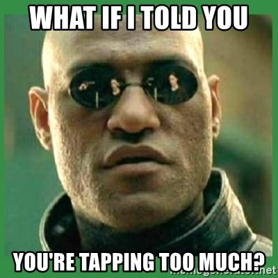 Matrix Morpheus - WHAT IF I TOLD YOU YOU'RE TAPPING TOO MUCH?