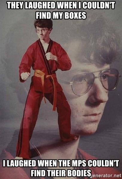 PTSD Karate Kyle - They laughed when I couldn't find my boxes I laughed when the MPs couldn't find their bodies