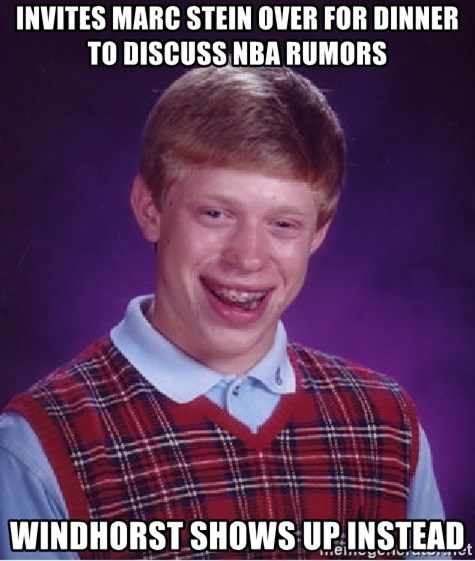 Bad Luck Brian   INVITES MARC STEIN OVER FOR DINNER TO DISCUSS NBA RUMORS  WINDHORST SHOWS