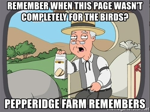 Pepperidge Farm Remembers Meme - remember when this page wasn't completely for the birds?  pepperidge farm remembers