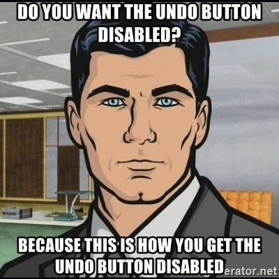 Archer - Do you want the undo button disabled? Because this is how you get the undo button disabled