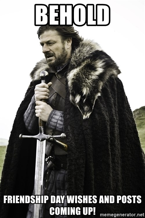 Sean Bean Game Of Thrones - BEHOLD FRIENDSHIP DAY WISHES AND POSTS COMING UP!