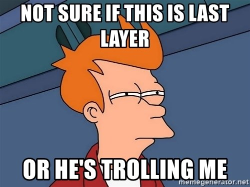 Futurama Fry - not sure if this is last layer or he's trolling me