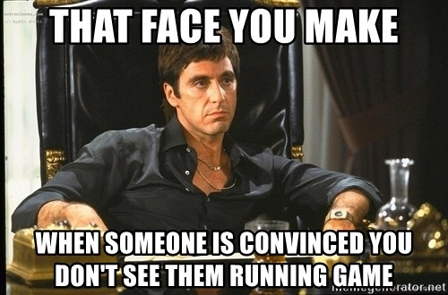 Scarface - That Face You Make When Someone is Convinced You Don't See Them Running Game