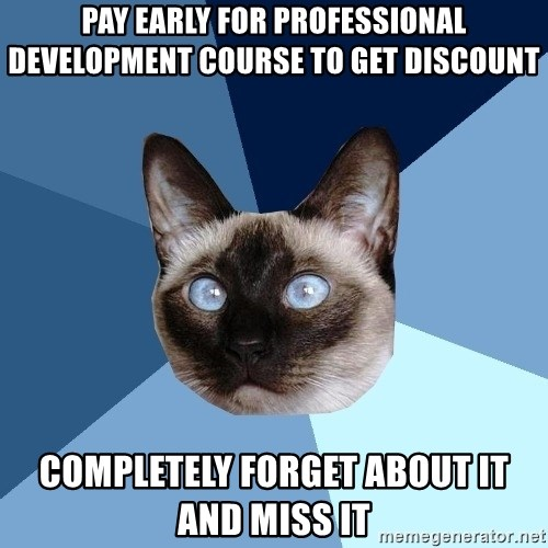 Chronic Illness Cat - Pay early for professional development course to get discount completely forget about it and miss it