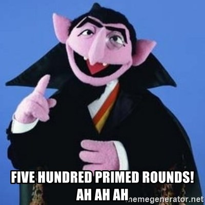 The Count -  Five hundred primed rounds! ah ah ah