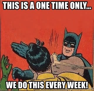 batman slap robin - This is a one time only... WE DO THIS EVERY WEEK!