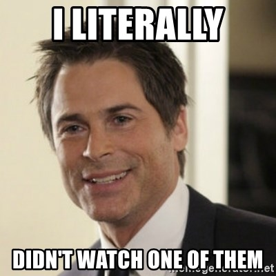 Chris Traeger - I literally didn't watch one of them