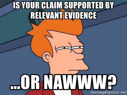 Futurama Fry - Is your claim supported by relevant evidence ...or nawww?