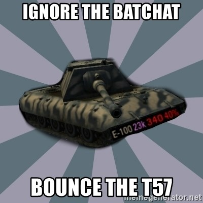 TERRIBLE E-100 DRIVER - ignore the batchat bounce the t57