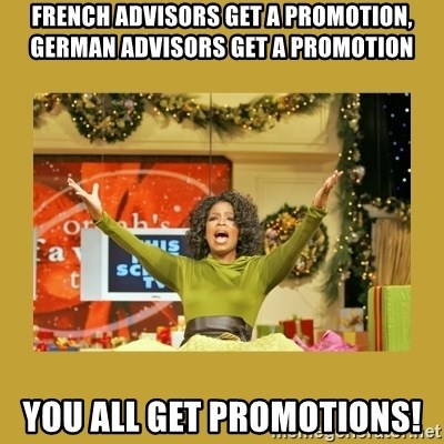 Oprah You get a - french advisors get a promotion, german advisors get a promotion you all get promotions!