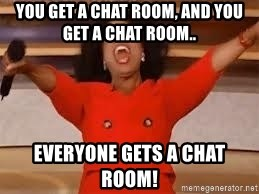 giving oprah - You get a chat room, and you get a chat room.. Everyone gets a chat room!