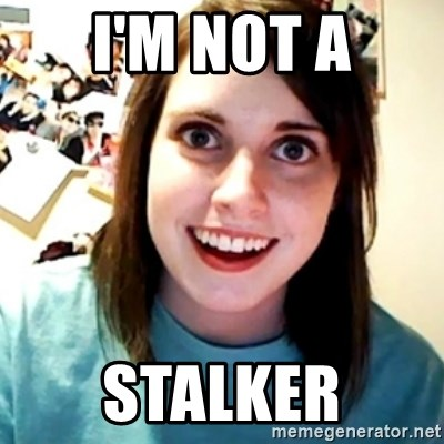 Overly Obsessed Girlfriend - I'm not a Stalker