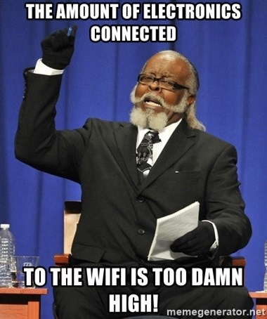 Rent Is Too Damn High - The amount of electronics connected to the wifi is too damn high!