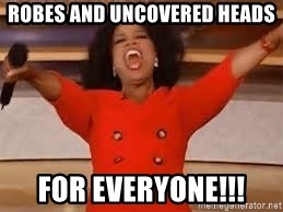 giving oprah - Robes and uncovered heads for everyone!!!