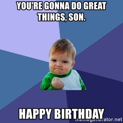 Success Kid - You're gonna do great things, son.  Happy Birthday