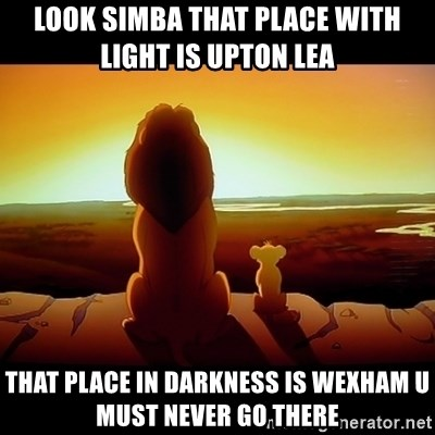 Simba - Look Simba that place with light is upton lea  That place in darkness is wexham u must never go there