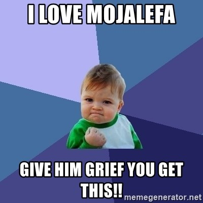 Success Kid - I love Mojalefa give him grief you get this!!