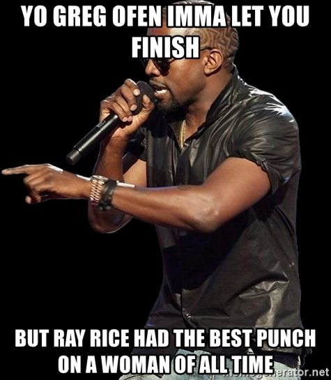 Kanye West - Yo Greg Ofen Imma let you finish But Ray Rice had the best punch on a woman of all time