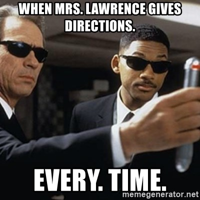 men in black - When Mrs. Lawrence gives directions. Every. Time.